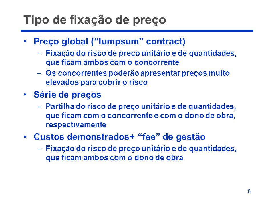 """5 Tipo de fixação de preço •Preço global (""""lumpsum"""" contract) –Fixação do risco de preço unitário e de quantidades, que ficam ambos com o concorrente"""