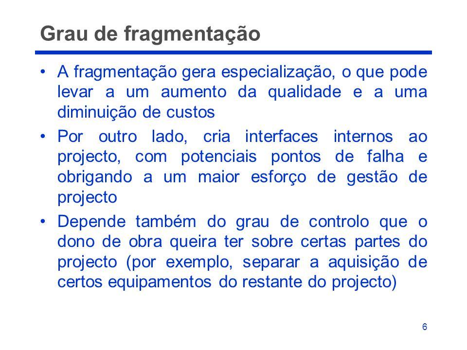 6 Grau de fragmentação •A fragmentação gera especialização, o que pode levar a um aumento da qualidade e a uma diminuição de custos •Por outro lado, c