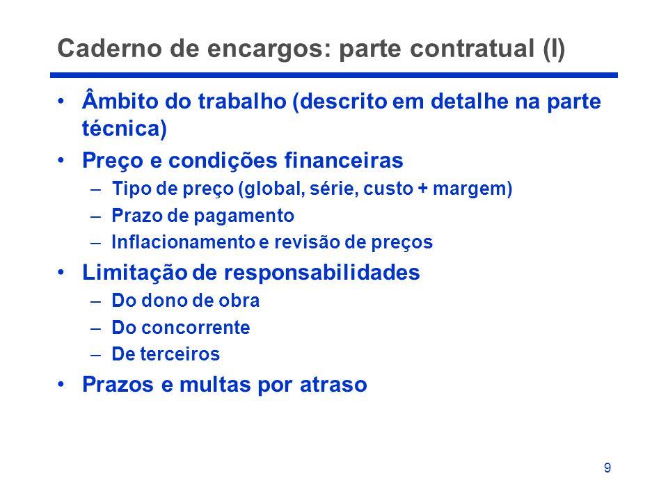 9 Caderno de encargos: parte contratual (I) •Âmbito do trabalho (descrito em detalhe na parte técnica) •Preço e condições financeiras –Tipo de preço (
