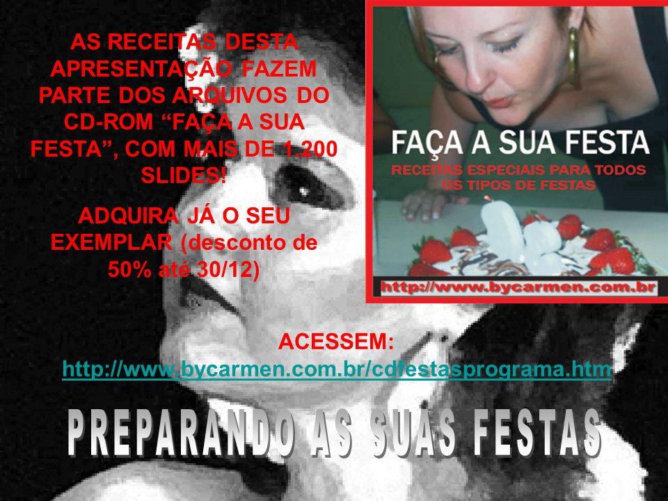 AS RECEITAS DESTA APRESENTAÇÃO FAZEM PARTE DOS ARQUIVOS DO CD-ROM FAÇA A SUA FESTA , COM MAIS DE 1.200 SLIDES.