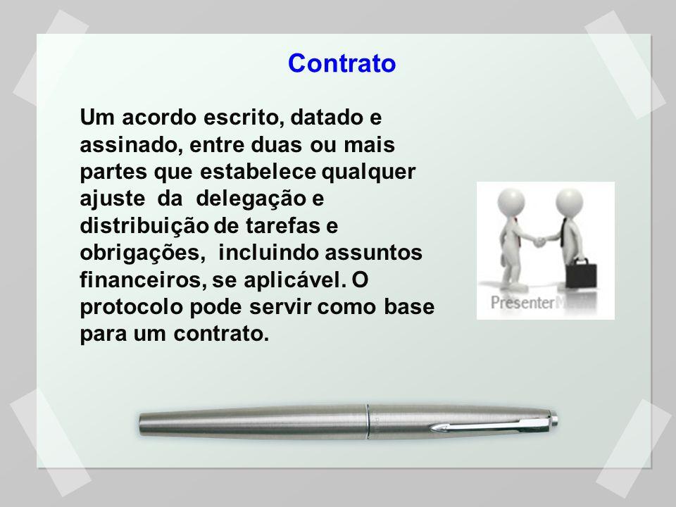Contrato Um acordo escrito, datado e assinado, entre duas ou mais partes que estabelece qualquer ajuste da delegação e distribuição de tarefas e obrigações, incluindo assuntos financeiros, se aplicável.