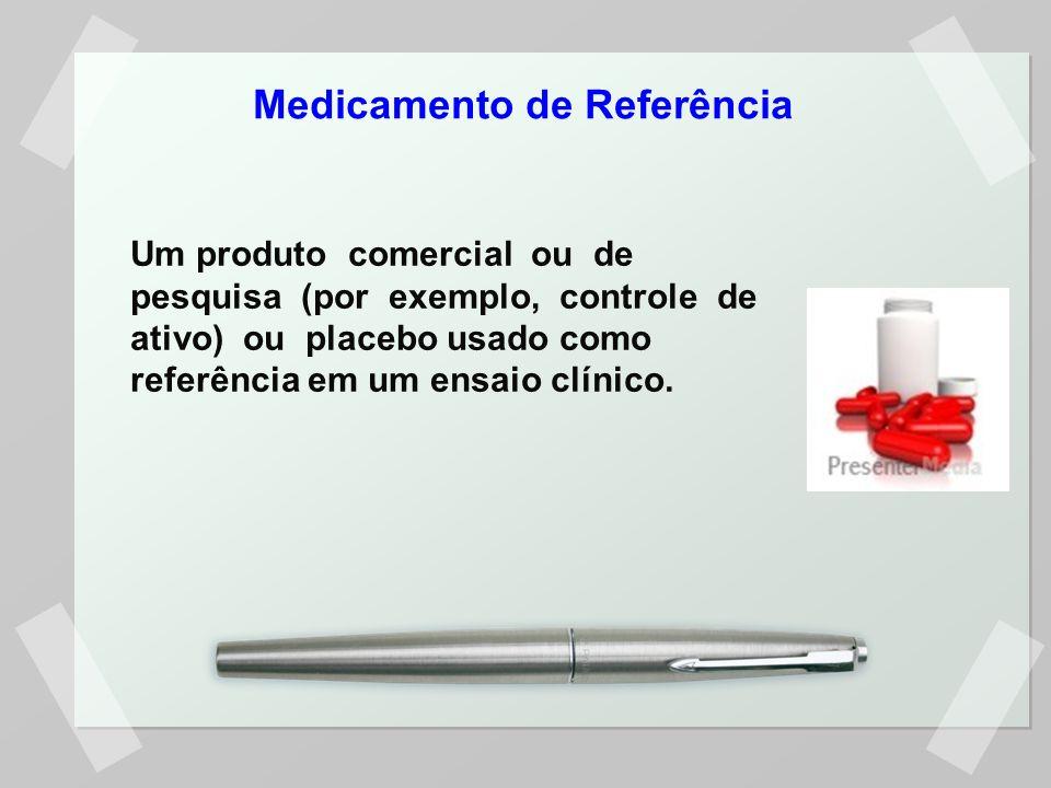 Um produto comercial ou de pesquisa (por exemplo, controle de ativo) ou placebo usado como referência em um ensaio clínico. Medicamento de Referência