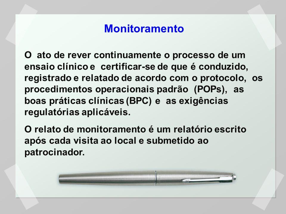 Monitoramento O ato de rever continuamente o processo de um ensaio clínico e certificar-se de que é conduzido, registrado e relatado de acordo com o protocolo, os procedimentos operacionais padrão (POPs), as boas práticas clínicas (BPC) e as exigências regulatórias aplicáveis.