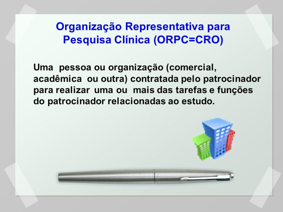 Organização Representativa para Pesquisa Clínica (ORPC=CRO) Uma pessoa ou organização (comercial, acadêmica ou outra) contratada pelo patrocinador para realizar uma ou mais das tarefas e funções do patrocinador relacionadas ao estudo.