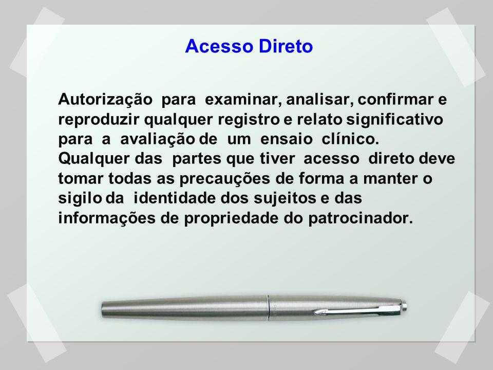 Acesso Direto Autorização para examinar, analisar, confirmar e reproduzir qualquer registro e relato significativo para a avaliação de um ensaio clíni