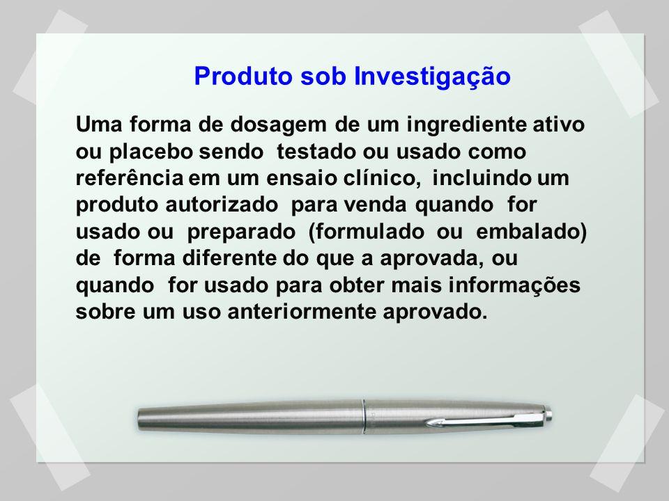 Produto sob Investigação Uma forma de dosagem de um ingrediente ativo ou placebo sendo testado ou usado como referência em um ensaio clínico, incluind