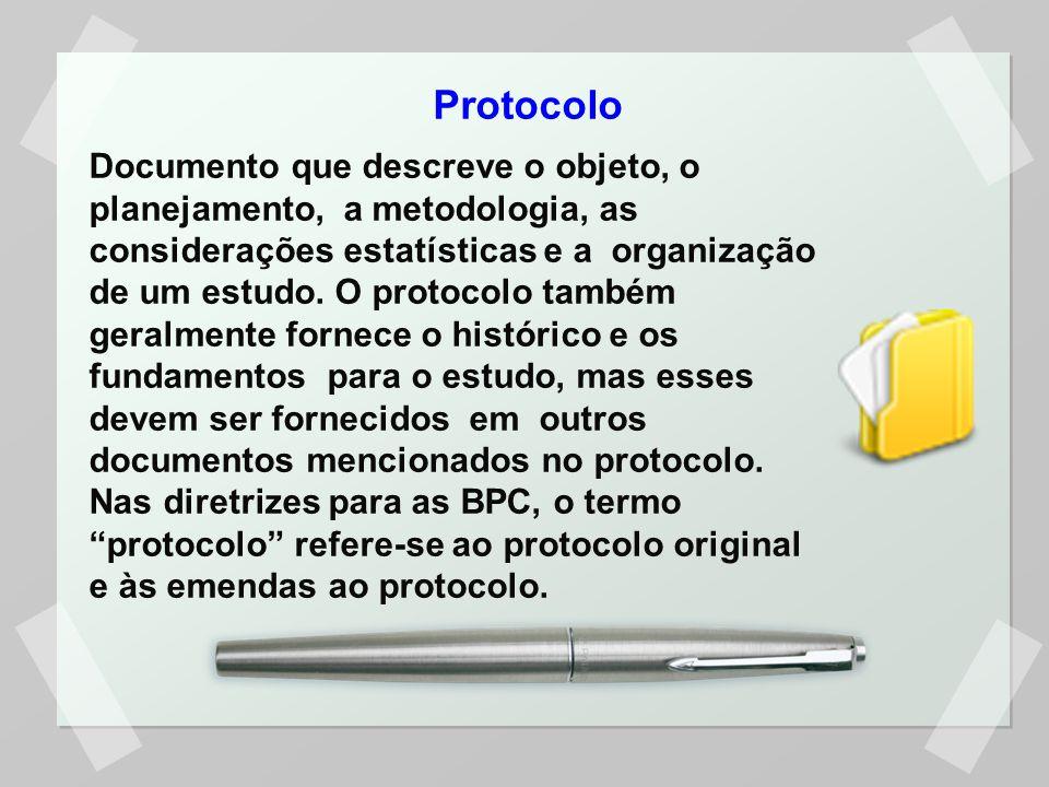 Protocolo Documento que descreve o objeto, o planejamento, a metodologia, as considerações estatísticas e a organização de um estudo. O protocolo tamb