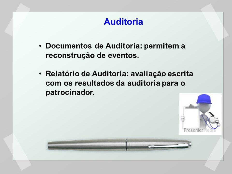 •Documentos de Auditoria: permitem a reconstrução de eventos. •Relatório de Auditoria: avaliação escrita com os resultados da auditoria para o patroci
