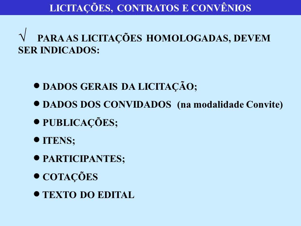 LICITAÇÕES, CONTRATOS E CONVÊNIOS  PARA AS LICITAÇÕES HOMOLOGADAS, DEVEM SER INDICADOS:  DADOS GERAIS DA LICITAÇÃO;  DADOS DOS CONVIDADOS (na modalidade Convite)  PUBLICAÇÕES;  ITENS;  PARTICIPANTES;  COTAÇÕES  TEXTO DO EDITAL