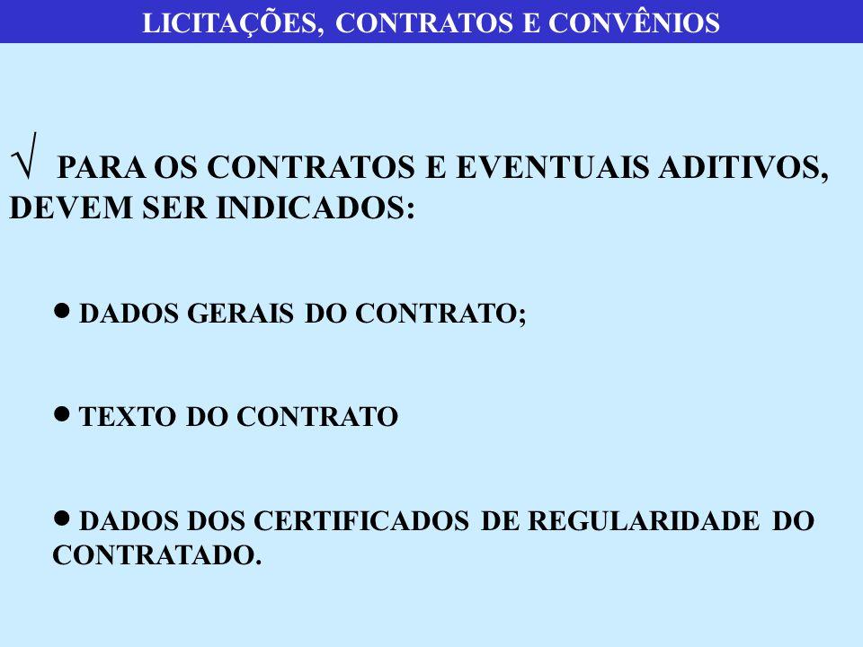 LICITAÇÕES, CONTRATOS E CONVÊNIOS  PARA OS CONTRATOS E EVENTUAIS ADITIVOS, DEVEM SER INDICADOS:  DADOS GERAIS DO CONTRATO;  TEXTO DO CONTRATO  DADOS DOS CERTIFICADOS DE REGULARIDADE DO CONTRATADO.