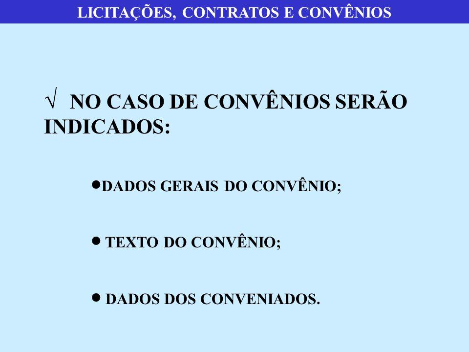  NO CASO DE CONVÊNIOS SERÃO INDICADOS:  DADOS GERAIS DO CONVÊNIO;  TEXTO DO CONVÊNIO;  DADOS DOS CONVENIADOS. LICITAÇÕES, CONTRATOS E CONVÊNIOS