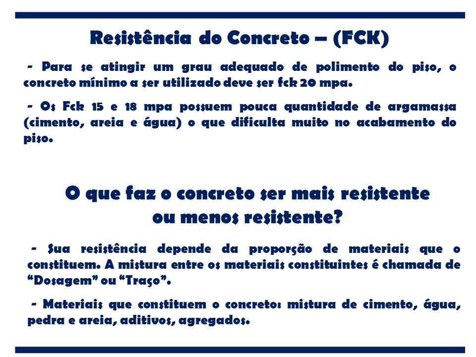 Resistência do Concreto – (FCK) - Para se atingir um grau adequado de polimento do piso, o concreto mínimo a ser utilizado deve ser fck 20 mpa. - Os F