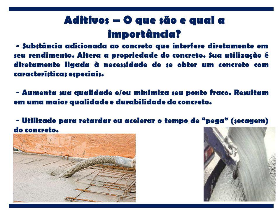 Aditivos – O que são e qual a importância? - Substância adicionada ao concreto que interfere diretamente em seu rendimento. Altera a propriedade do co