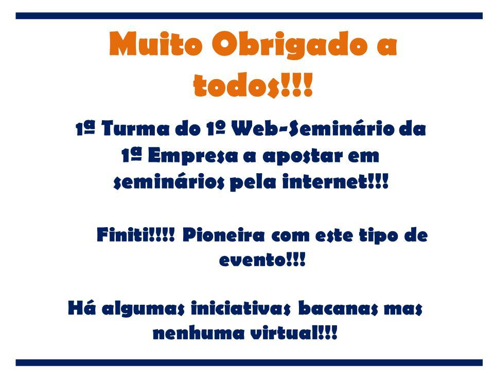 Muito Obrigado a todos!!! Finiti!!!! Pioneira com este tipo de evento!!! Há algumas iniciativas bacanas mas nenhuma virtual!!! 1 ª Turma do 1º Web-Sem