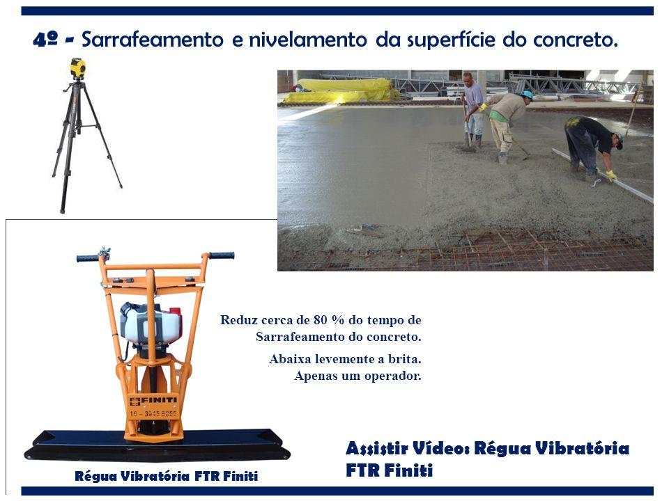 4º - Sarrafeamento e nivelamento da superfície do concreto. Régua Vibratória FTR Finiti Reduz cerca de 80 % do tempo de Sarrafeamento do concreto. Aba