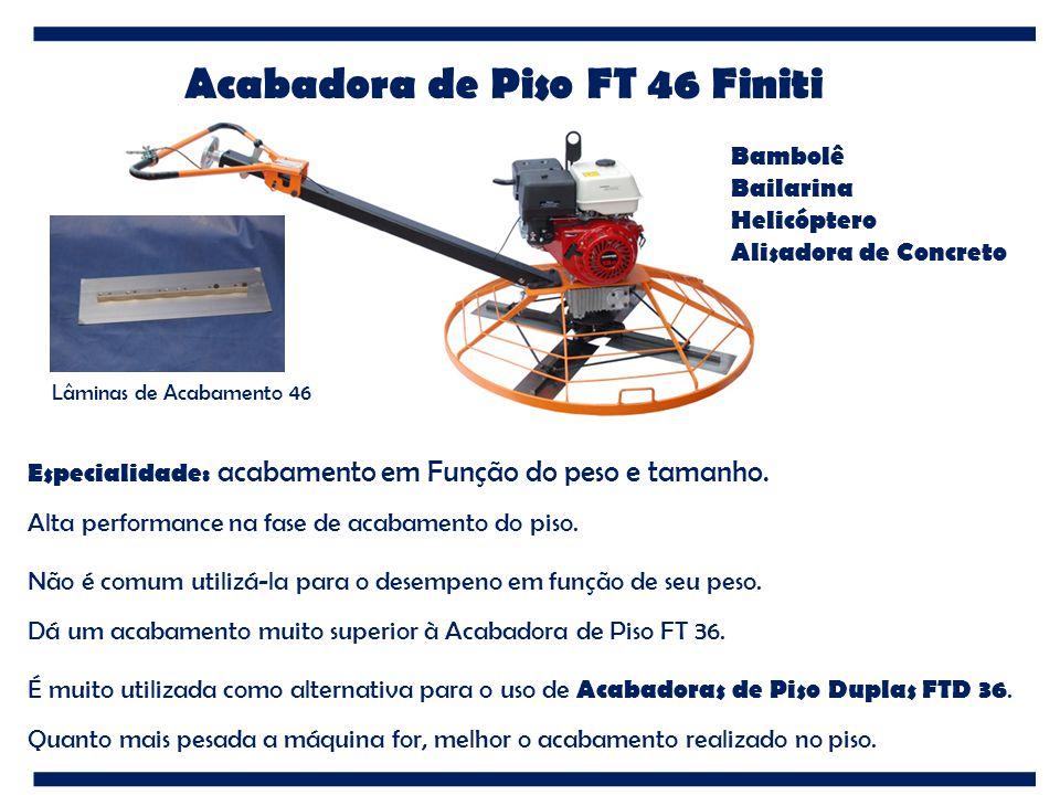 Acabadora de Piso FT 46 Finiti Bambolê Bailarina Helicóptero Alisadora de Concreto Especialidade: acabamento em Função do peso e tamanho. Alta perform