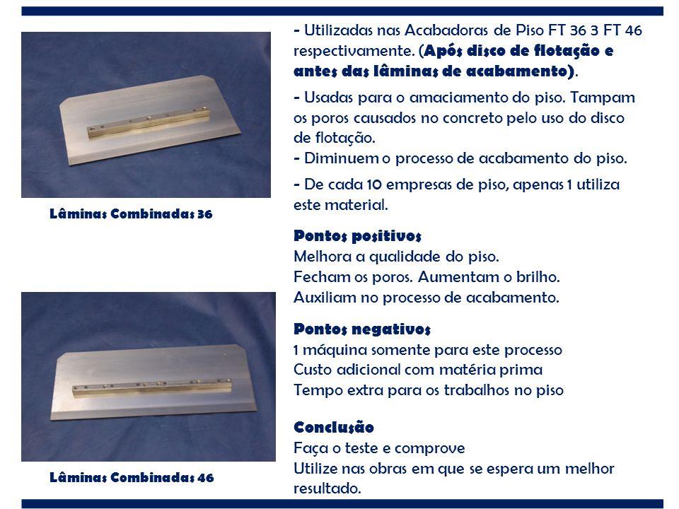 Lâminas Combinadas 36 Lâminas Combinadas 46 - Utilizadas nas Acabadoras de Piso FT 36 3 FT 46 respectivamente. ( Após disco de flotação e antes das lâ