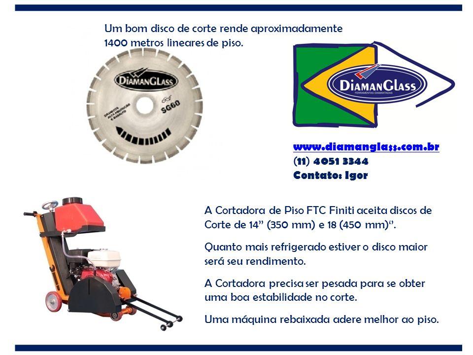 www.diamanglass.com.br ( 11 ) 4051 3344 Contato: Igor A Cortadora de Piso FTC Finiti aceita discos de Corte de 14'' (350 mm) e 18 (450 mm)''. Quanto m