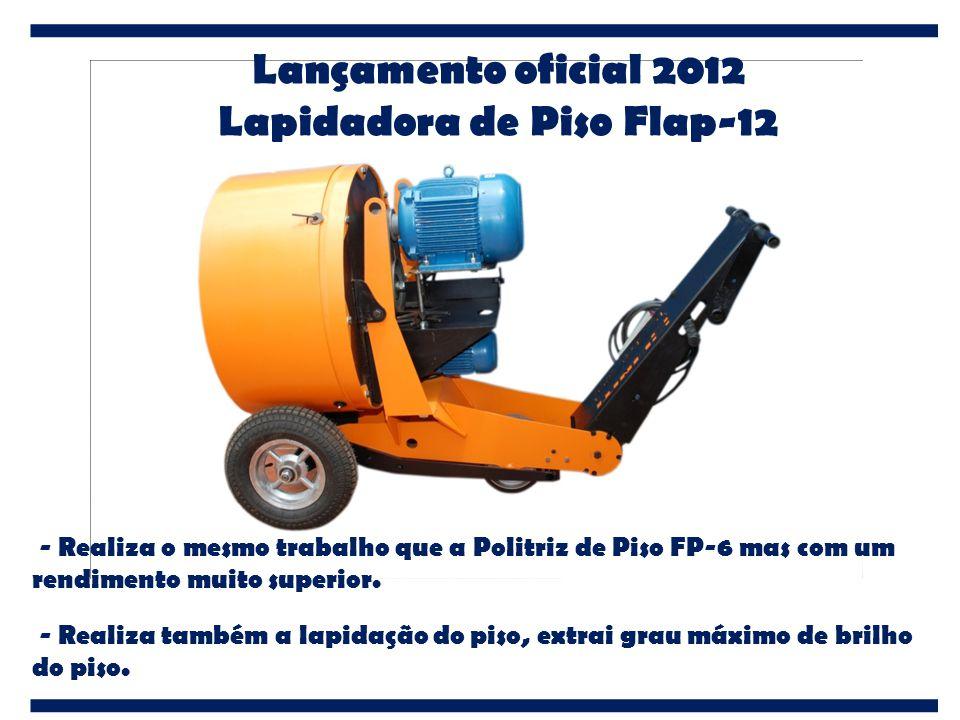 Lançamento oficial 2012 Lapidadora de Piso Flap-12 - Realiza o mesmo trabalho que a Politriz de Piso FP-6 mas com um rendimento muito superior. - Real