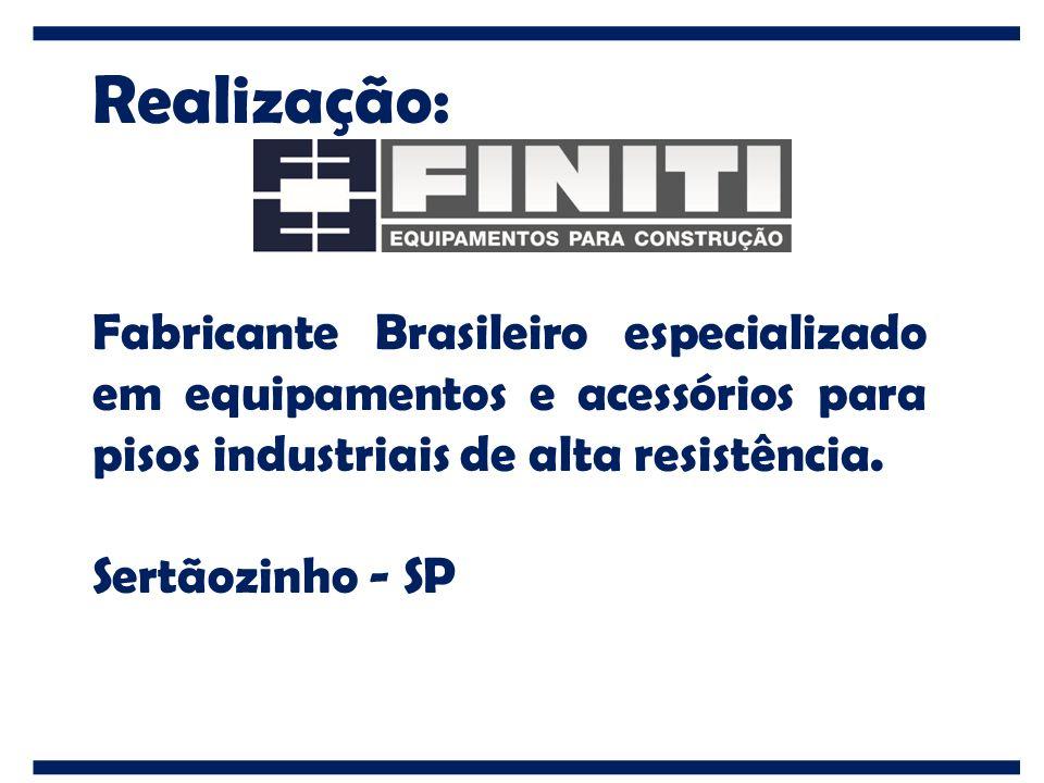 Realização: Fabricante Brasileiro especializado em equipamentos e acessórios para pisos industriais de alta resistência. Sertãozinho - SP