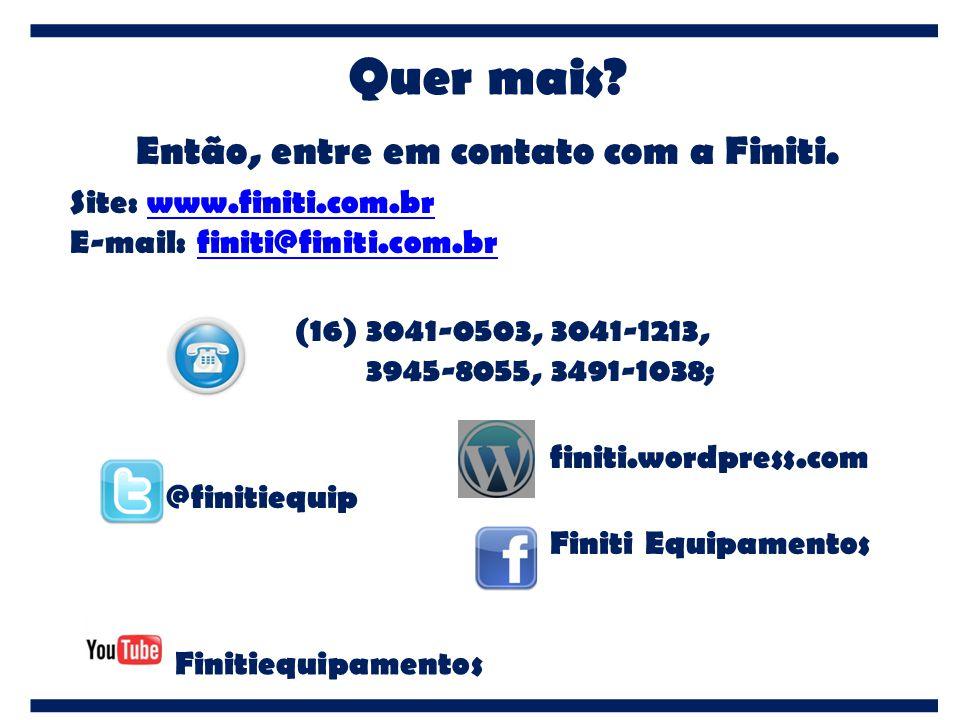 Quer mais? Então, entre em contato com a Finiti. Site: www.finiti.com.brwww.finiti.com.br E-mail: finiti@finiti.com.brfiniti@finiti.com.br (16) 3041-0