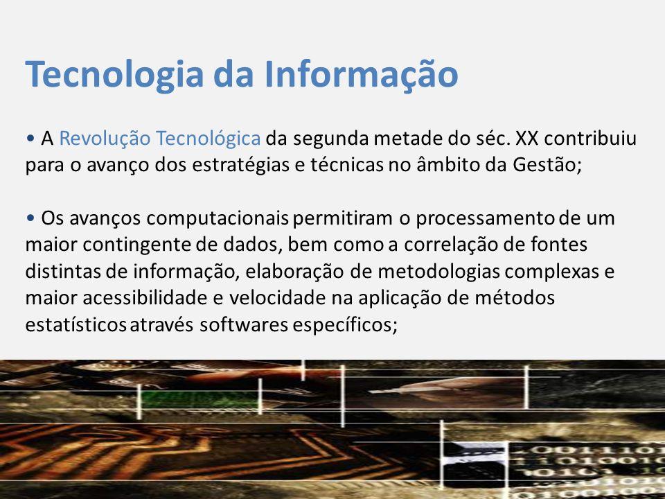 Tecnologia da Informação • A Revolução Tecnológica da segunda metade do séc. XX contribuiu para o avanço dos estratégias e técnicas no âmbito da Gestã