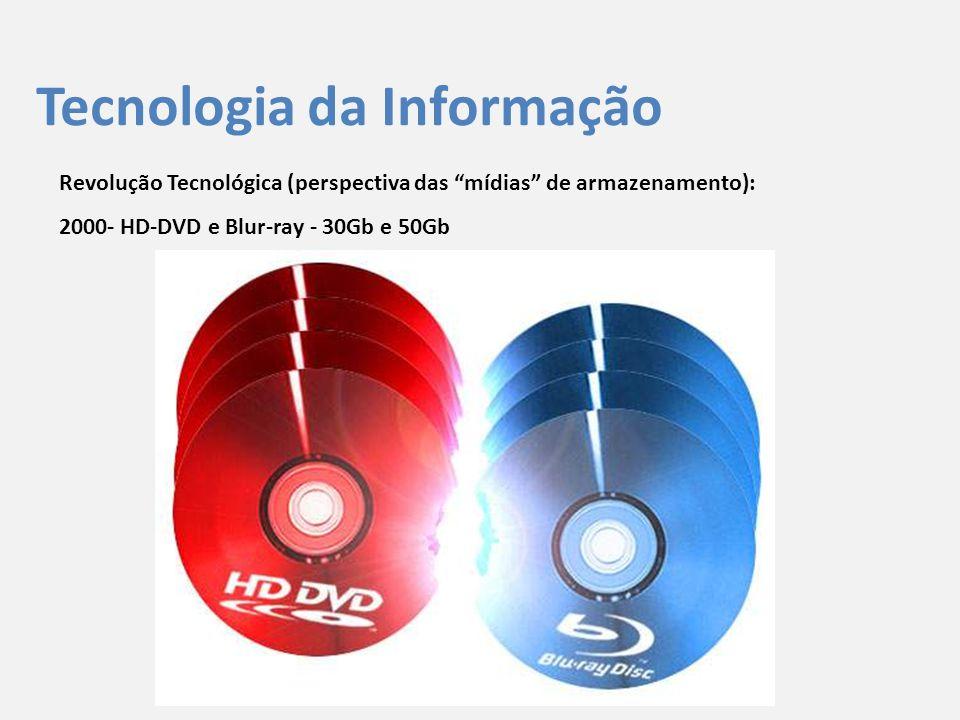 """Tecnologia da Informação Revolução Tecnológica (perspectiva das """"mídias"""" de armazenamento): 2000- HD-DVD e Blur-ray - 30Gb e 50Gb"""