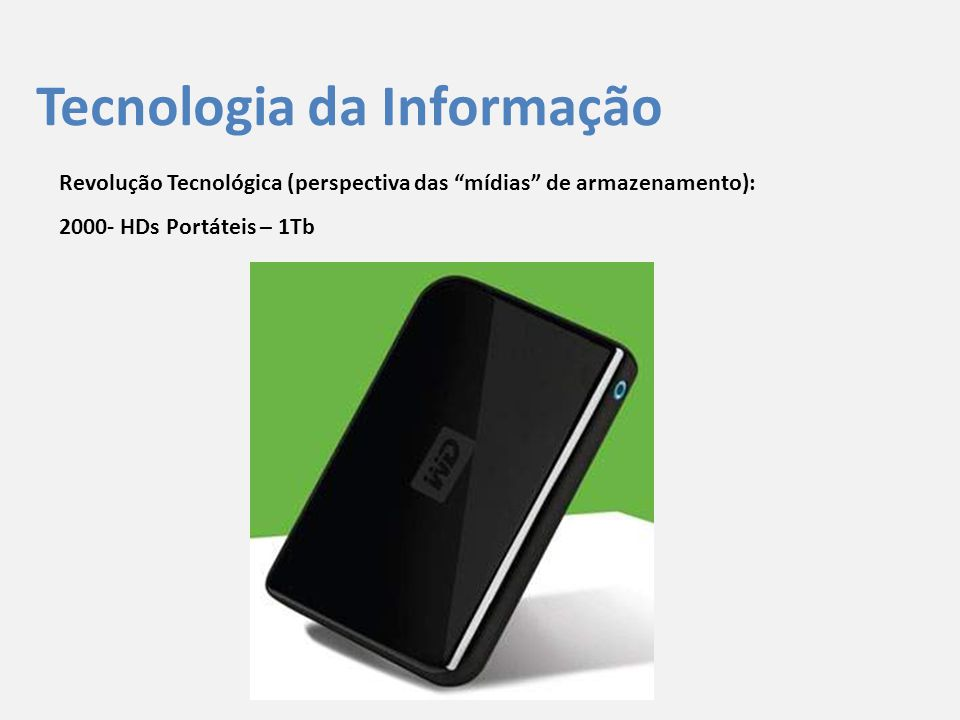 """Tecnologia da Informação Revolução Tecnológica (perspectiva das """"mídias"""" de armazenamento): 2000- HDs Portáteis – 1Tb"""
