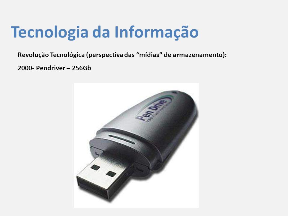 """Tecnologia da Informação Revolução Tecnológica (perspectiva das """"mídias"""" de armazenamento): 2000- Pendriver – 256Gb"""