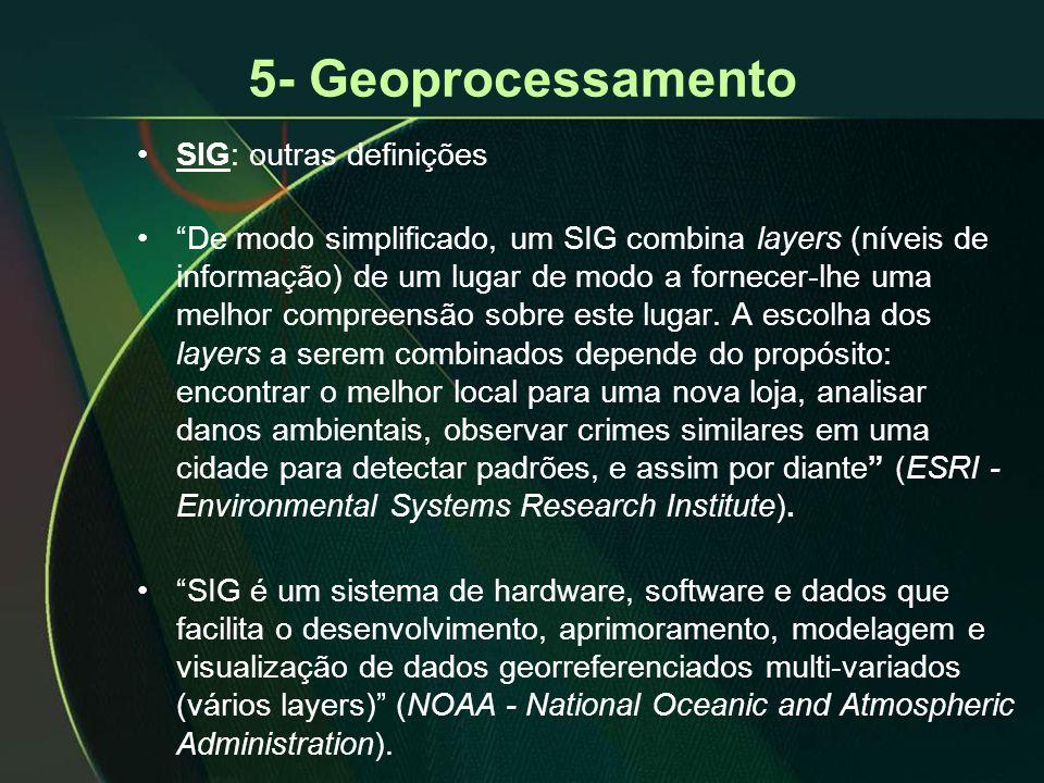 """5- Geoprocessamento •SIG: outras definições •""""De modo simplificado, um SIG combina layers (níveis de informação) de um lugar de modo a fornecer-lhe um"""