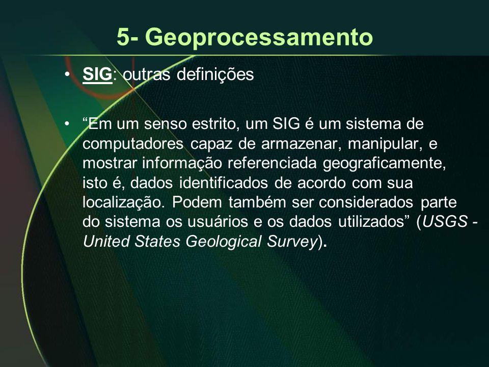 """5- Geoprocessamento •SIG: outras definições •""""Em um senso estrito, um SIG é um sistema de computadores capaz de armazenar, manipular, e mostrar inform"""