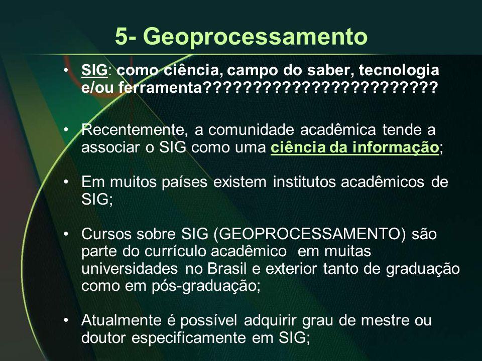 5- Geoprocessamento •SIG: como ciência, campo do saber, tecnologia e/ou ferramenta???????????????????????? •Recentemente, a comunidade acadêmica tende
