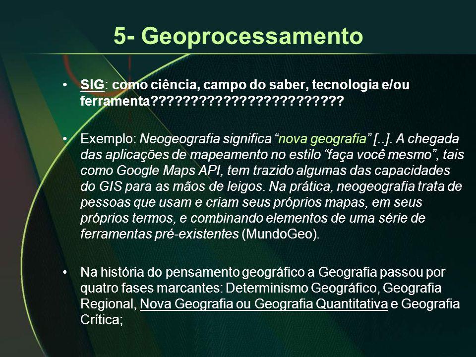 """5- Geoprocessamento •SIG: como ciência, campo do saber, tecnologia e/ou ferramenta???????????????????????? •Exemplo: Neogeografia significa """"nova geog"""