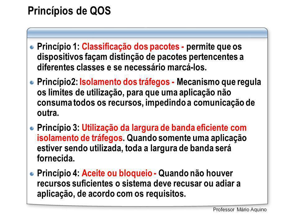 Princípios de QOS Princípio 1: Classificação dos pacotes - permite que os dispositivos façam distinção de pacotes pertencentes a diferentes classes e se necessário marcá-los.