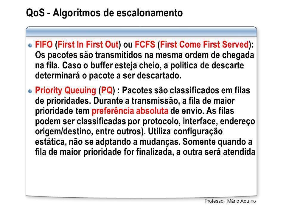 QoS - Algoritmos de escalonamento FIFO (First In First Out) ou FCFS (First Come First Served): Os pacotes são transmitidos na mesma ordem de chegada na fila.