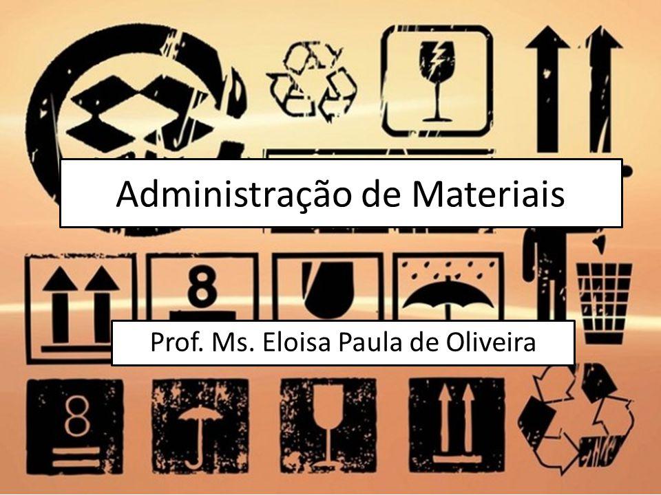 Administração de Materiais Prof. Ms. Eloisa Paula de Oliveira