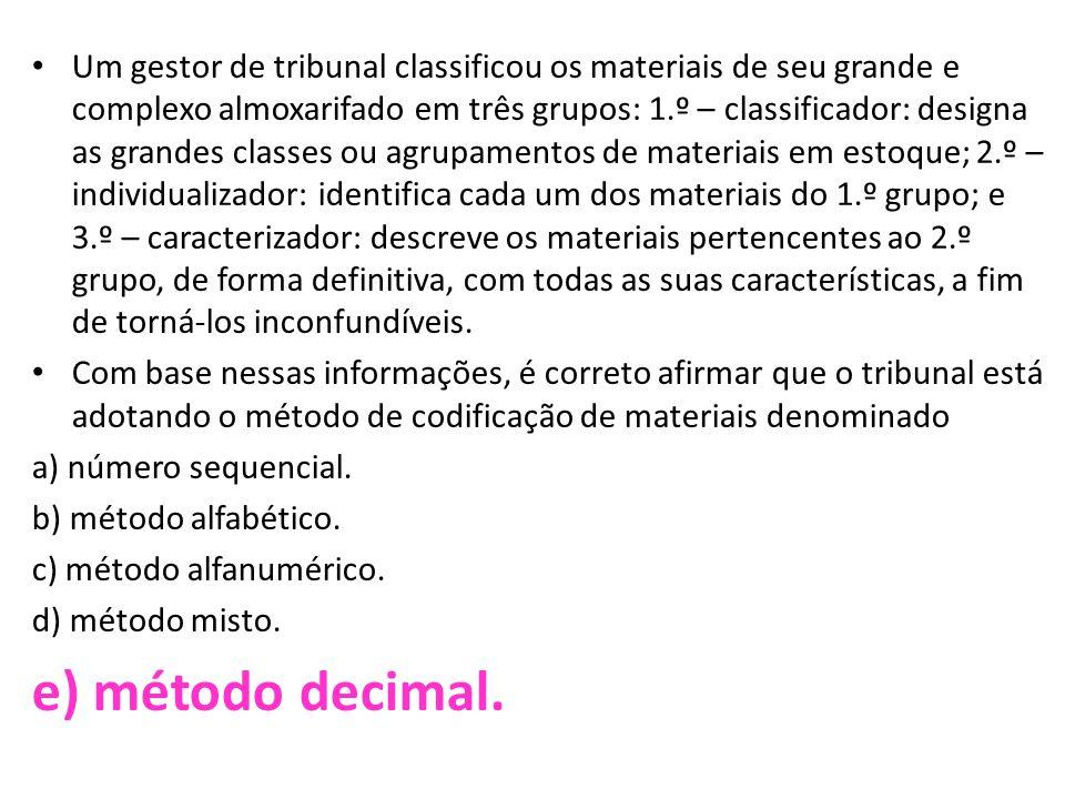 • Um gestor de tribunal classificou os materiais de seu grande e complexo almoxarifado em três grupos: 1.º – classificador: designa as grandes classes