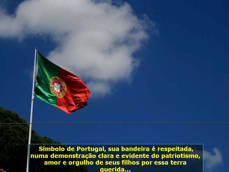 Símbolo de Portugal, sua bandeira é respeitada, numa demonstração clara e evidente do patriotismo, amor e orgulho de seus filhos por essa terra querida...