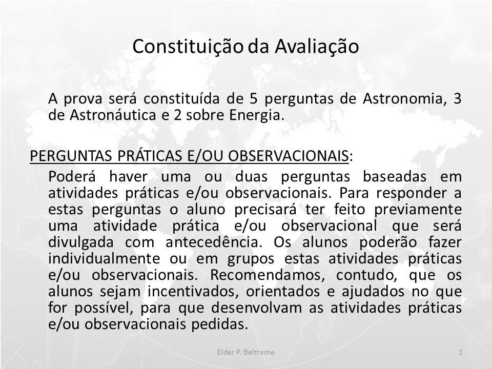 Constituição da Avaliação A prova será constituída de 5 perguntas de Astronomia, 3 de Astronáutica e 2 sobre Energia. PERGUNTAS PRÁTICAS E/OU OBSERVAC