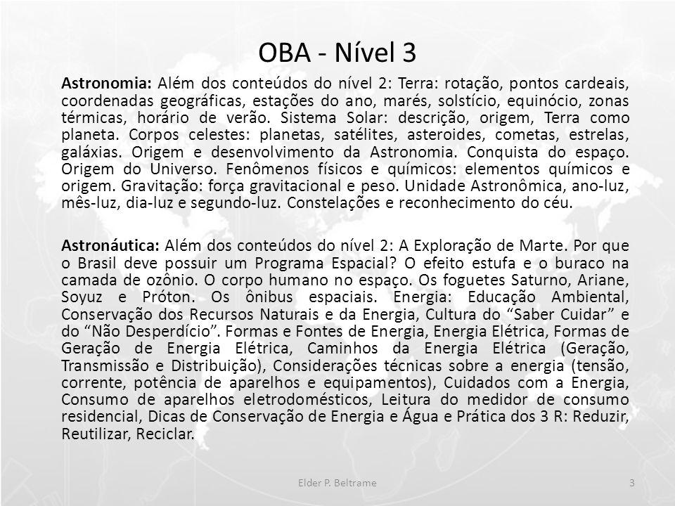 OBA - Nível 3 Astronomia: Além dos conteúdos do nível 2: Terra: rotação, pontos cardeais, coordenadas geográficas, estações do ano, marés, solstício, equinócio, zonas térmicas, horário de verão.