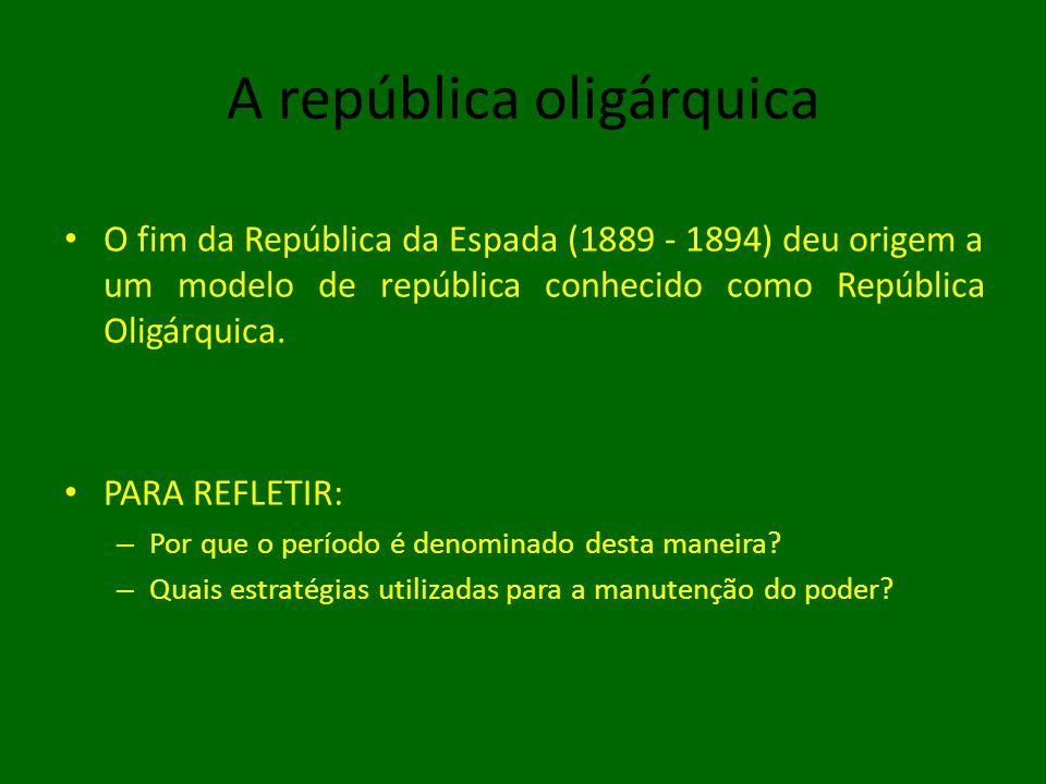 A república oligárquica • O fim da República da Espada (1889 - 1894) deu origem a um modelo de república conhecido como República Oligárquica. • PARA