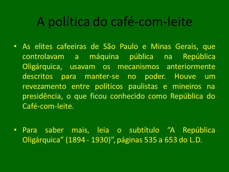 A política do café-com-leite • As elites cafeeiras de São Paulo e Minas Gerais, que controlavam a máquina pública na República Oligárquica, usavam os