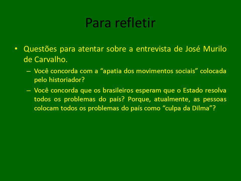 """Para refletir • Questões para atentar sobre a entrevista de José Murilo de Carvalho. – Você concorda com a """"apatia dos movimentos sociais"""" colocada pe"""