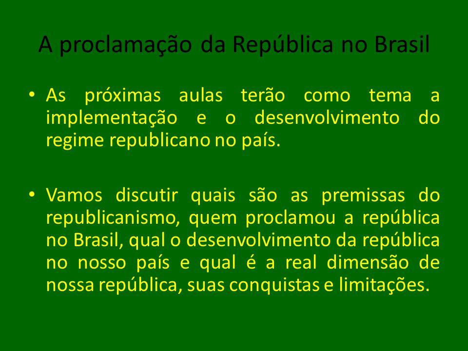 A proclamação da República no Brasil • As próximas aulas terão como tema a implementação e o desenvolvimento do regime republicano no país. • Vamos di
