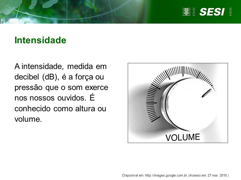 A intensidade, medida em decibel (dB), é a força ou pressão que o som exerce nos nossos ouvidos. É conhecido como altura ou volume. Intensidade Dispon