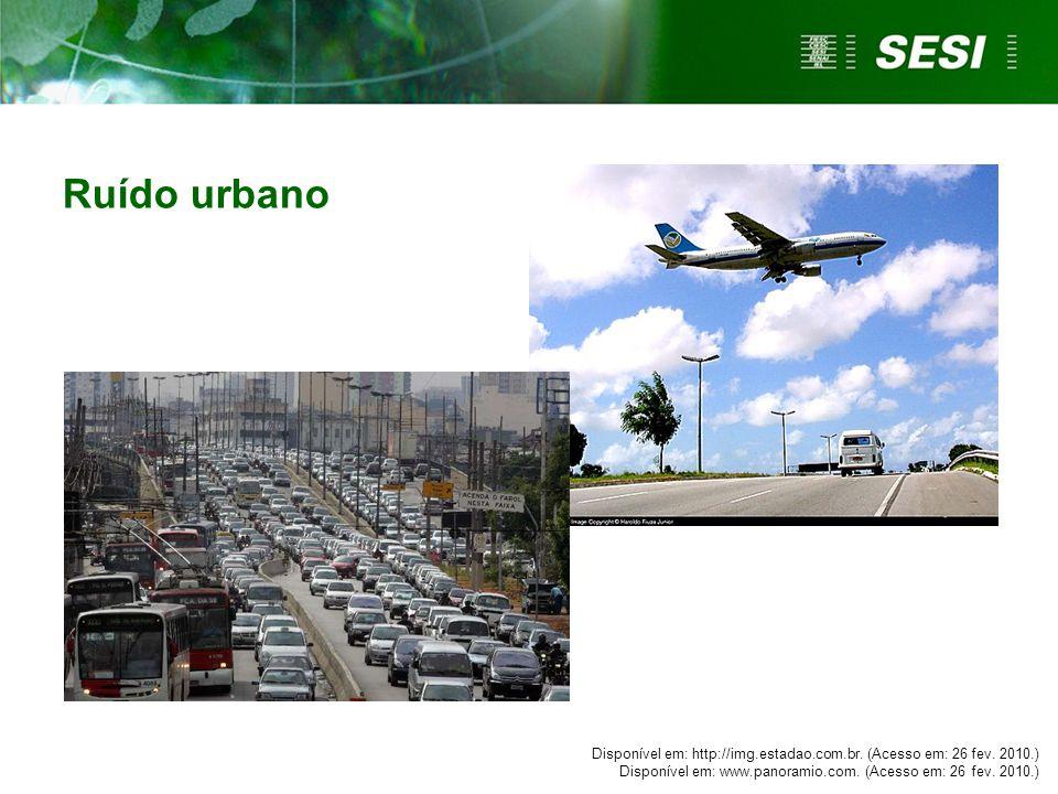 Ruído urbano Disponível em: http://img.estadao.com.br. (Acesso em: 26 fev. 2010.) Disponível em: www.panoramio.com. (Acesso em: 26 fev. 2010.)