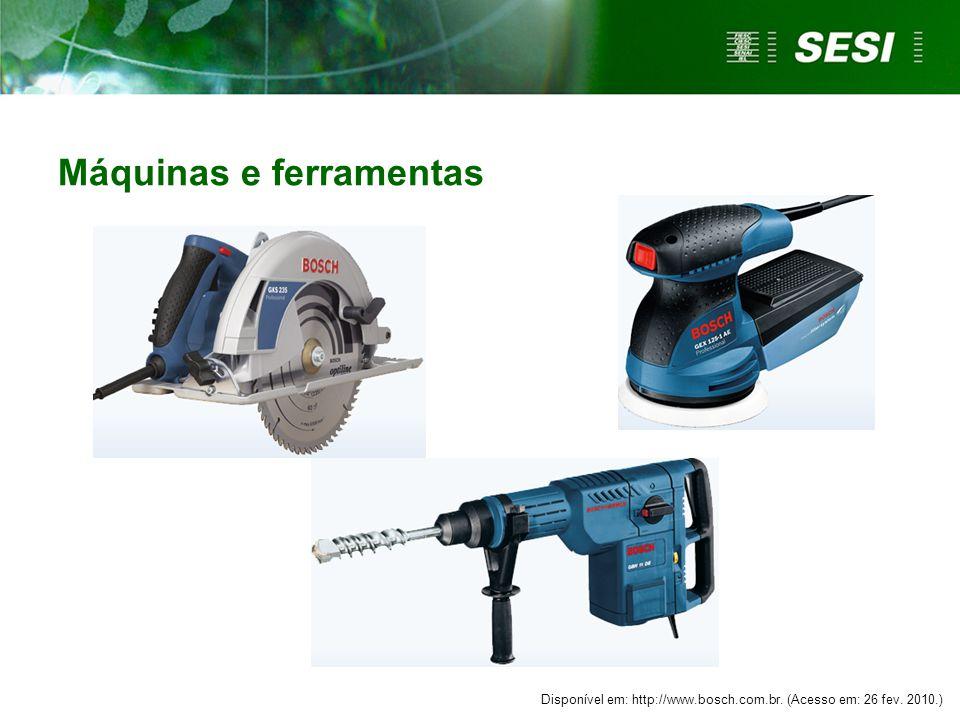 Máquinas e ferramentas Disponível em: http://www.bosch.com.br. (Acesso em: 26 fev. 2010.)