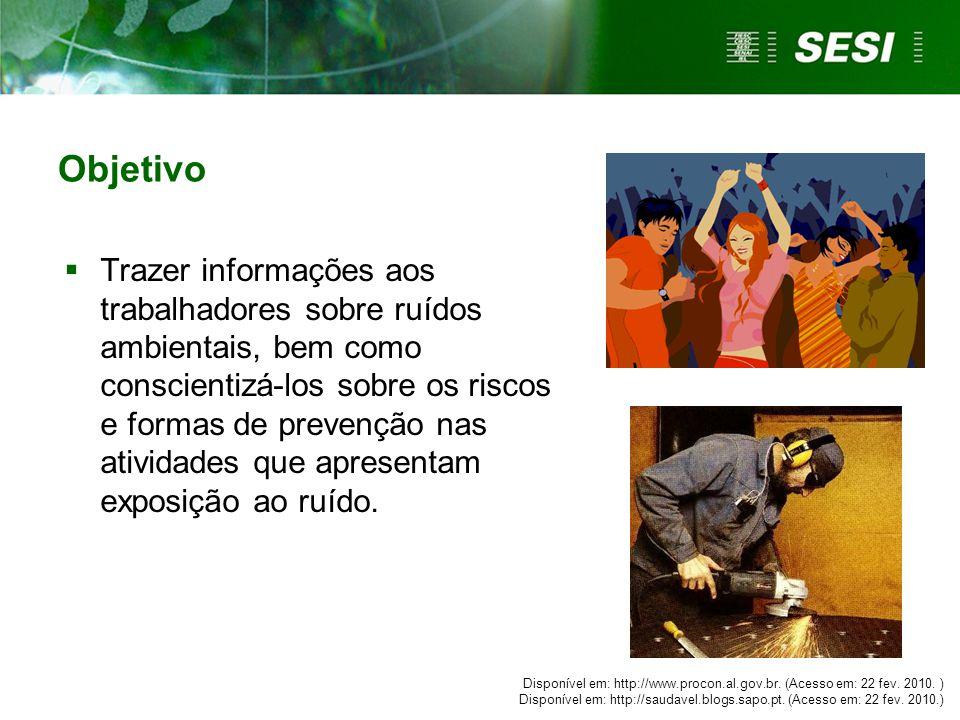 Objetivo  Trazer informações aos trabalhadores sobre ruídos ambientais, bem como conscientizá-los sobre os riscos e formas de prevenção nas atividade