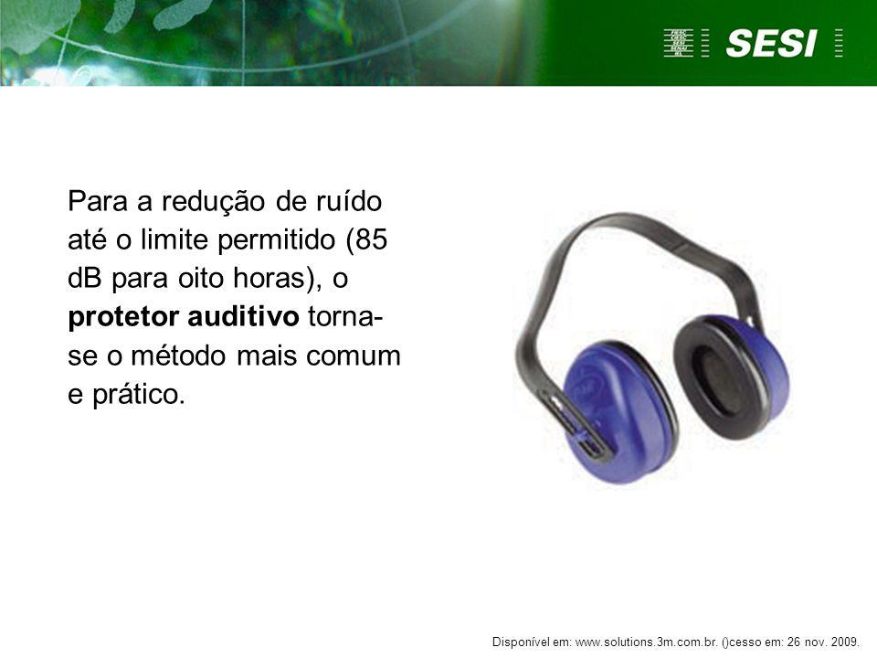 Para a redução de ruído até o limite permitido (85 dB para oito horas), o protetor auditivo torna- se o método mais comum e prático. Disponível em: ww