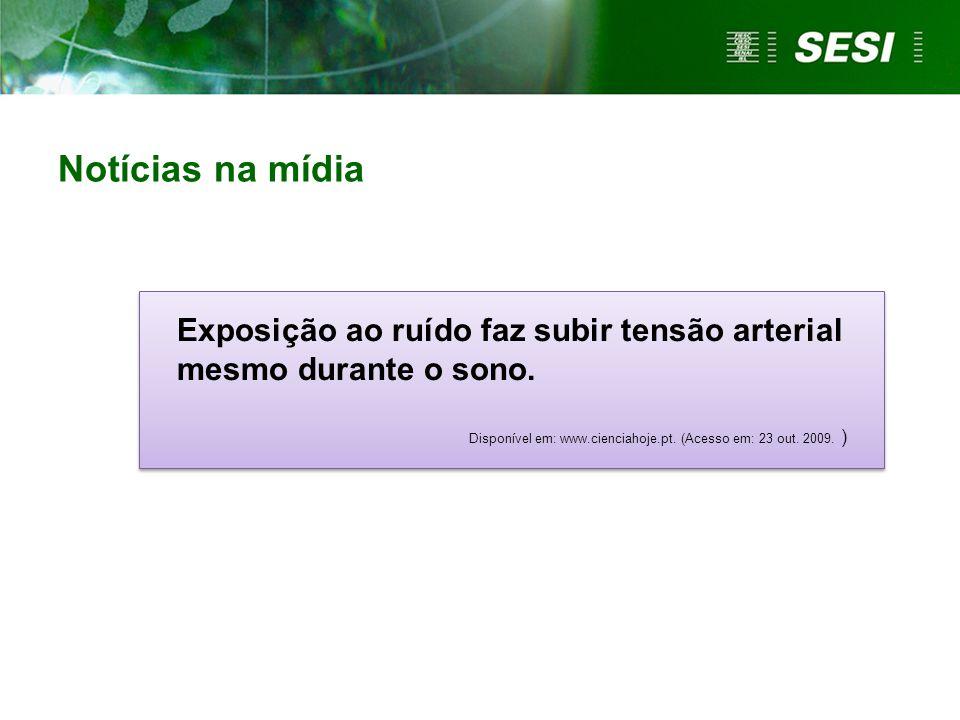 Notícias na mídia Exposição ao ruído faz subir tensão arterial mesmo durante o sono. Disponível em: www.cienciahoje.pt. (Acesso em: 23 out. 2009. ) Ex